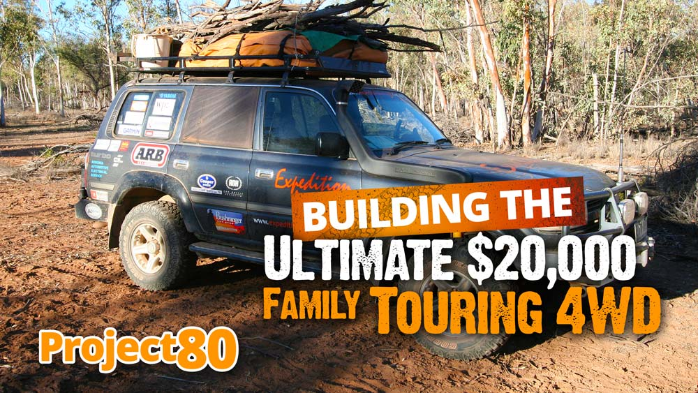 Building the ultimate $20,000 family touring 4WD | Project80